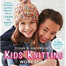 Susan B. Anderson's Kids' Knitting Workshop: The Easiest and Most Effective Way to Learn to Knit! (English Edition)