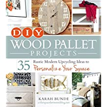 DIY Wood Pallet Projects: 35 Rustic Modern Upcycling Ideas to Personalize Your Space (English Edition)