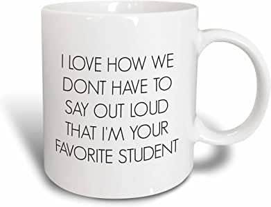 3dRose mug_212169_2 I Love How We Don't Have to Say Out Lout I'm Your Favorite Student Ceramic Mug, 15 oz, White