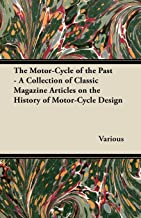 The Motor-Cycle of the Past - A Collection of Classic Magazine Articles on the History of Motor-Cycle Design (English Edit...