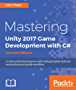 Mastering Unity 2017 Game Development with C# - Second Edition: Create professional games with solid gameplay features and professional-grade workflow