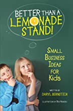 Better Than a Lemonade Stand: Small Business Ideas For Kids (English Edition)