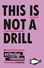 This Is Not A Drill: An Extinction Rebellion Handbook (English Edition)