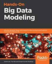 Hands-On Big Data Modeling: Effective database design techniques for data architects and business intelligence professiona...