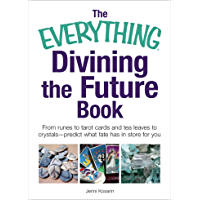 The Everything Divining the Future Book: From runes and tarot cards to tea leaves and crystals—predict what fate has in store for you (Everything Series) (English Edition)