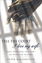 Tell the Court I Love My Wife: Race, Marriage, and Law--An American History (English Edition)