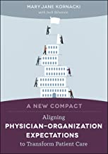 A New Compact: Aligning Physician–Organization Expectations to Transform Patient Care (ACHE Management) (English Edition)