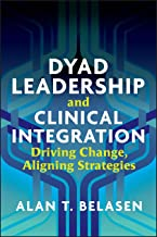 Dyad Leadership and Clinical Integration: Driving Change, Aligning Strategies (ACHE Management) (English Edition)