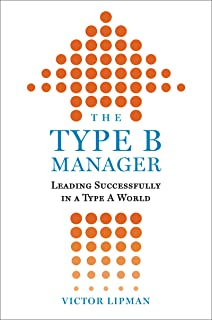 The Type B Manager: Leading Successfully in a Type A World (English Edition)
