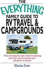 The Everything Family Guide To RV Travel And Campgrounds: From Choosing The Right Vehicle To Planning Your Trip--All You Need For Your Adventure On Wheels (Everything?) (English Edition)