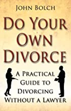 Do Your Own Divorce: A Practical Guide to Divorcing without a Lawyer (English Edition)