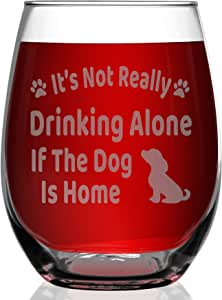 Shop4Ever It's Not Really Drinking Alone If The Dog Is Home 激光雕刻无*杯 ~ 爱狗人士~ Stemless 15 oz. DgHmeStmlss