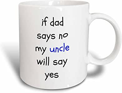 3dRose mug_192424_1 If Dad Says No, Uncle Says Yes, Black Letters on White Background Ceramic Mug, 11-Ounce