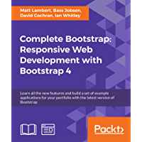Complete Bootstrap: Responsive Web Development with Bootstrap 4: Learn all the new features and build a set of example applications for your portfolio with the latest version of Bootstrap