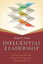 Influential Leadership: Change Your Behavior, Change Your Organization, Change Health Care (ACHE Management) (English Edit...