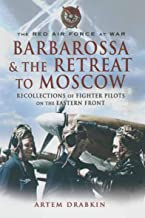 Barbarossa & the Retreat to Moscow: Recollections of Soviet Fighter Pilots on the Eastern Front (The Red Air Force at War)...