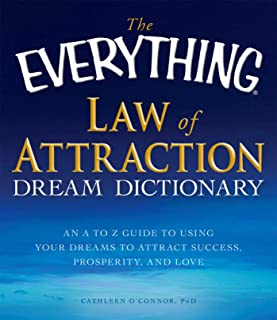 The Everything Law of Attraction Dream Dictionary: An A-Z guide to using your dreams to attract success, prosperity, and love (Everything®) (English Edition)