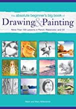 The Absolute Beginner's Big Book of Drawing and Painting: More Than 100 Lessons in Pencil, Watercolor and Oil (English Edi...