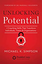 Unlocking Potential: 7 Coaching Skills That Transform Individuals, Teams, and Organizations (English Edition)