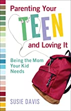 Parenting Your Teen and Loving It: Being the Mom Your Kid Needs (English Edition)