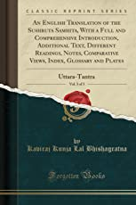 An English Translation of the Sushruta Samhita, with a Full and Comprehensive Introduction, Additional Text, Different Readings, Notes, Comparative Views, Index, Glossary and Plates, Vol. 3 of 3: Uttara-Tantra (Classic Reprint)