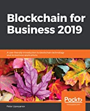 Blockchain for Business 2019: A user-friendly introduction to blockchain technology and its business applications (English...