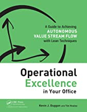 Operational Excellence in Your Office: A Guide to Achieving Autonomous Value Stream Flow with Lean Techniques (English Edi...