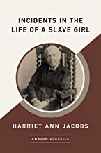 Incidents in the Life of a Slave Girl (AmazonClassics Edition) (English Edition)