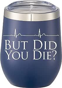 But Did You Die? 325ml 带盖不锈钢酒杯。 送给*、*、物理*师、*助理或*领域任何人的趣味礼物! *蓝