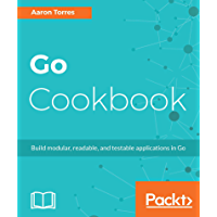 Go Cookbook: Build modular, readable, and testable applications in Go