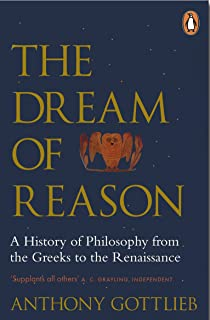 The Dream of Reason: A History of Western Philosophy from the Greeks to the Renaissance (English Edition)