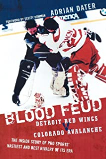 Blood Feud: Detroit Red Wings v. Colorado Avalanche: The Inside Story of Pro Sports' Nastiest and Best Rivalry of Its Era (English Edition)
