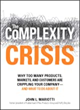 The Complexity Crisis: Why too many products, markets, and customers are crippling your company--and what to do about it (...