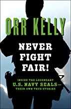 Never Fight Fair!: Inside the Legendary U.S. Navy SEALs—Their Own True Stories (English Edition)