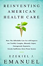 Reinventing American Health Care: How the Affordable Care Act will Improve our Terribly Complex, Blatantly Unjust, Outrage...