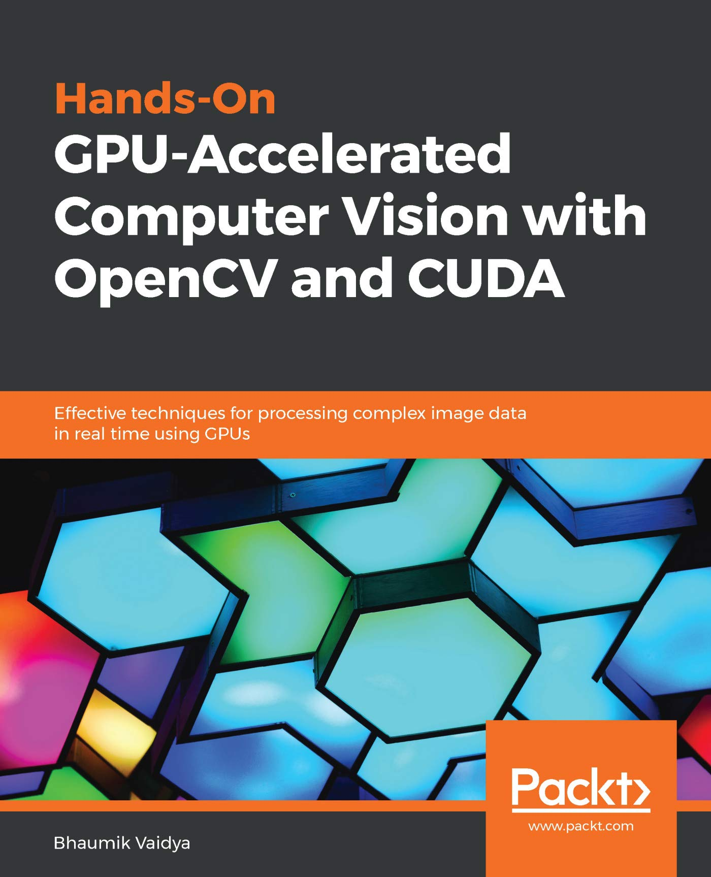 Hands-On GPU-Accelerated Computer Vision with OpenCV and CUDA: Effective techniques for processing complex image data in real time using GPUs (English Edition)