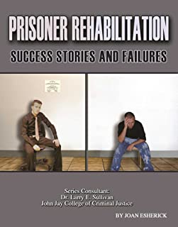 Prisoner Rehabilitation: Success Stories And Failures (Incarceration Issues: Punishment, Reform) (English Edition)