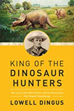 King of the Dinosaur Hunters: The Life of John Bell Hatcher and the Discoveries that Shaped Paleontology (English Edition)