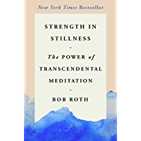 Strength in Stillness: The Power of Transcendental Meditation (English Edition)