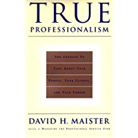 True Professionalism: The Courage to Care About Your People, Your Clients, and Your Career (English Edition)