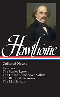 Nathaniel Hawthorne: Collected Novels (LOA #10) Blithedale Romance / Fanshawe / Marble Faun: The Scarlet Letter / The House of Seven Gables / The Blithedale ... Hawthorne Edition Book 2) (English Edition)