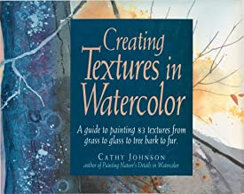 Creating Textures in Watercolor: A Guide to Painting 83 Textures from Grass to Glass to Tree Bark to Fur (English Edition)