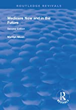 Medicare Now and in the Future (Routledge Revivals) (English Edition)