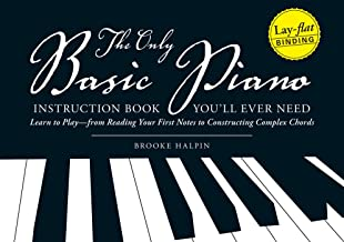 The Only Basic Piano Instruction Book You'll Ever Need: Learn to Play--from Reading Your First Notes to Constructing Compl...