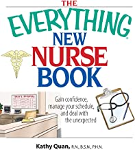 The Everything New Nurse Book: Gain Confidence, Manage your Schedule, and Deal with the Unexpected (Everything®) (English ...