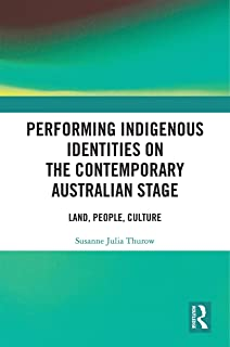 Performing Indigenous Identities on the Contemporary Australian Stage: Land, People, Culture (English Edition)