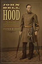 John Bell Hood: The Rise, Fall, and Resurrection of a Confederate General (English Edition)