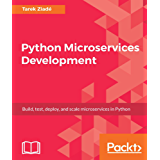 Python Microservices Development: Build, test, deploy, and scale microservices in Python