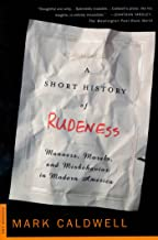 A Short History of Rudeness: Manners, Morals, and Misbehavior in Modern America (English Edition)