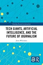 Tech Giants, Artificial Intelligence, and the Future of Journalism (Routledge Research in Journalism Book 26) (English Edi...